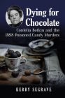 Dying for Chocolate: Cordelia Botkin and the 1898 Poisoned Candy Murders Cover Image
