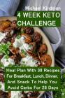 4 Week Keto Challenge: Meal Plan With 38 Recipes For Breakfast, Lunch, Dinner, And Snack To Help You Avoid Carbs For 28 Days Cover Image