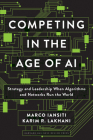 Competing in the Age of AI: Strategy and Leadership When Algorithms and Networks Run the World Cover Image