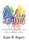 Leading hArtfully: The Art of Leading Through Your Heart to Discover the Best in Others Cover Image