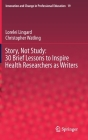 Story, Not Study: 30 Brief Lessons to Inspire Health Researchers as Writers (Innovation and Change in Professional Education #19) Cover Image
