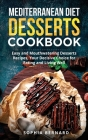 Mediterranean Diet Desserts Cookbook: Easy and Mouthwatering Desserts Recipes, Your Decisive Choice for Eating and Living Well Cover Image