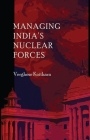 Managing India's Nuclear Forces Cover Image