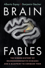 Brain Fables: The Hidden History of Neurodegenerative Diseases and a Blueprint to Conquer Them Cover Image