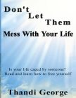 Don't let them mess with your life: Is your life caged by someone? Read and learn how to free yourself Cover Image
