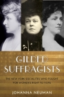 Gilded Suffragists: The New York Socialites Who Fought for Women's Right to Vote (Washington Mews Books) Cover Image