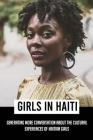 Girls In Haiti: Generating More Conversation About The Cultural Experiences Of Haitian Girls: Women Writers Cover Image