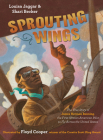 Sprouting Wings: The True Story of James Herman Banning, the First African American Pilot to Fly Across the United States Cover Image