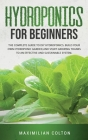Hydroponics for Beginners: The Complete Guide to DIY Hydroponics. Build Your Own Hydroponic Garden and Start Growing Thanks to an Effective and S Cover Image