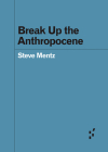 Break Up the Anthropocene (Forerunners: Ideas First) Cover Image