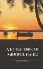 A Little Book of Mindful Haiku Cover Image