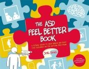 The Asd Feel Better Book: A Visual Guide to Help Brain and Body for Children on the Autism Spectrum Cover Image