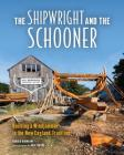 The Shipwright and the Schooner: Building a Windjammer in the New England Tradition Cover Image
