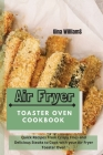 Air Fryer Toaster Oven Cookbook: Quick Recipes From Crispy Fries and Delicious Steaks to Cook with your Air Fryer Toaster Oven Cover Image