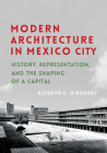 Modern Architecture in Mexico City: History, Representation, and the Shaping of a Capital Cover Image