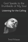 God Speaks to the Drumbeats of My Soul: Listening for the Calling Cover Image