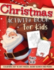 Christmas Activity Book for Kids Ages 4-8: A Fun Kid Workbook Game For Learning, Winter Coloring, Dot To Dot, Mazes, Word Search and More! Cover Image