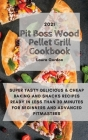 Pit Boss Wood Pellet Grill Cookbook 2021: Super Tasty, Delicious and Cheap Baking and Snacks Recipes Ready in Less Than 30 Minutes for Beginners and A Cover Image