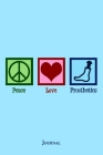 Peace Love Prosthetics Journal: Cute Prosthetist Notebook Cover Image