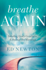 Breathe Again: Inhaling God's Goodness, Exhaling His Blessings Cover Image