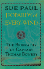 Jeopardy of Every Wind: The Biography of Captain Thomas Bowrey Cover Image