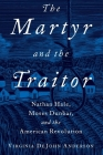 Martyr and the Traitor: Nathan Hale, Moses Dunbar, and the American Revolution Cover Image