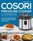 Cosori Pressure Cooker Cookbook: The Complete Cosori Pressure Cooker Recipe Book Cover Image