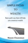 Simple Paths to Wealth: The more you stand by to begin saving, the more money you'll need to set aside if really you want to discover the path Cover Image