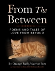 From the Between: Poems and Tales of Love from Beyond Cover Image