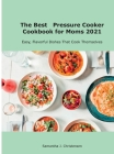 The Best Pressure Cooker Cookbook for Moms 2021: Easy, Flavorful Dishes That Cook Themselves Cover Image