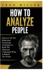 How to Analyze People: Discover All The Behavioral Psychology Techniques to Read The Mind and Understand What Is Behind The Words Cover Image