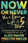 Now or Never: Your Epic Life in 5 Steps Cover Image