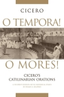 O Tempora! O Mores!: Cicero's Catilinarian Orations a Student Edition with Historical Essays (Oklahoma Series in Classical Culture #20) Cover Image