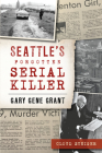 Seattle's Forgotten Serial Killer: Gary Gene Grant Cover Image