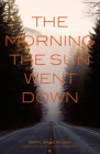 The Morning the Sun Went Down: A Memoir Cover Image