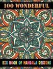 100 Wonderful Big Book Of Mandala Designs: Unique 100 Mandala coloring book for adult ... and kids Beginner To advance Mandalas coloring Activity Book Cover Image