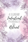 A Legendary Industrial Psychologist Has Retired: Industrial Psychologist Gifts, Notebook for Psychologist, Psychologist Gifts, Gifts for HR Psychologi Cover Image