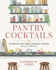 Pantry Cocktails: Inventive Sips from Everyday Staples (and a Few Nibbles Too) Cover Image