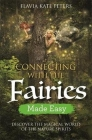 Connecting with the Fairies Made Easy: Discover the Magical World of the Nature Spirits Cover Image