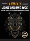 Animals Adult Coloring Book: Unique Animal Mandala Designs Stress Relieving Coloring Book Featuring Lions, Horses, Rabbit, Owls Cover Image