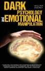 Dark Psychology and Emotional Manipulation: 7 Ways You Can Handle the Cognitive Neuroscience by Improving Your NLP Techniques, Art of Persuasion, and Cover Image