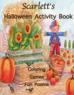 Scarlett's Halloween Activity Book: (Personalized Books for Children), Halloween Coloring Book for Children, Games: Mazes, Connect the Dots, Crossword Cover Image