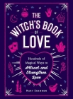 The Witch's Book of Love: Hundreds of Magical Ways to Attract and Strengthen Love Cover Image