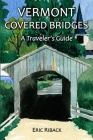 Vermont Covered Bridges: A Traveler's Guide Cover Image
