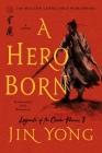 A Hero Born: The Definitive Edition (Legends of the Condor Heroes #1) Cover Image