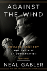 Against the Wind: Edward Kennedy and the Rise of Conservatism, 1976-2009 Cover Image