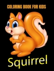 Squirrel coloring book for kids: Fun And Education For Kids Cover Image