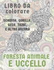 Foresta Animale e Uccello - Libro da colorare - Echidna, Gorilla, Geco, Tigre, e altro ancora Cover Image