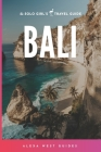 Bali: The Solo Girl's Travel Guide Cover Image