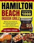 Hamilton Beach Indoor Grill Cookbook 1000: 300 Easy Tasty Recipes for Your Hamilton Beach Electric Indoor Searing Grill (Less Smoke and Easy to Operat Cover Image